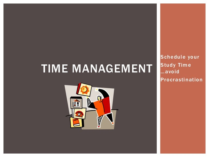 Schedule yourTIME MANAGEMENT   Study Time                  …avoid                  Procrastination