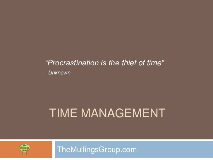 """""""Procrastination is the thief of time""""- Unknown TIME MANAGEMENT    TheMullingsGroup.com"""