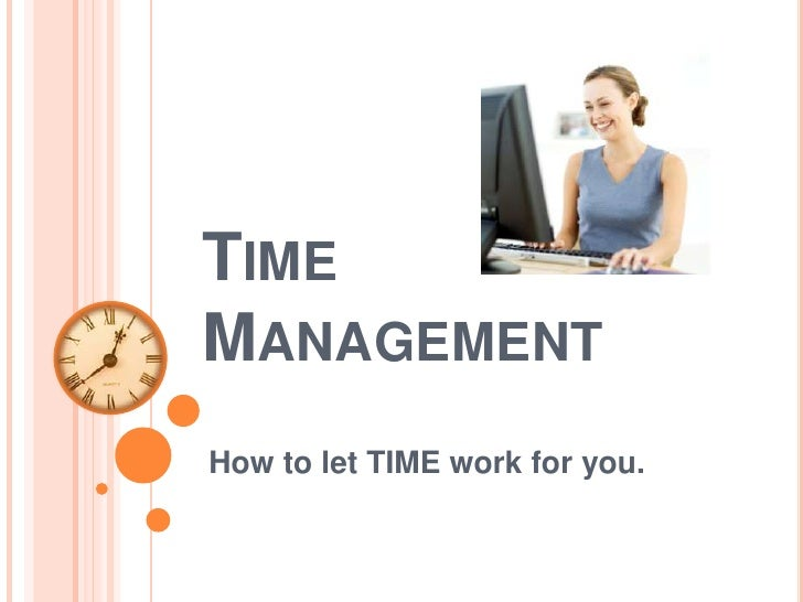 TIMEMANAGEMENTHow to let TIME work for you.