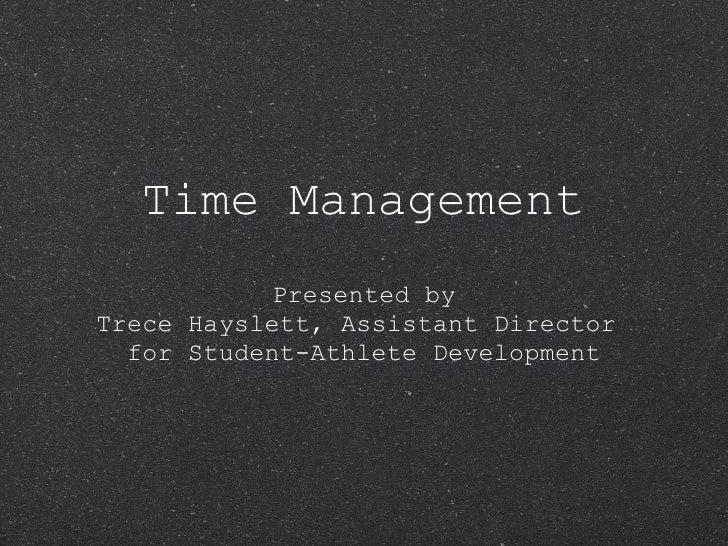 Time Management <ul><li>Presented by </li></ul><ul><li>Trece Hayslett, Assistant Director  for Student-Athlete Development...