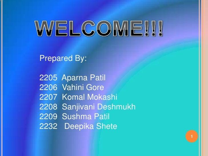WELCOME!!!<br />Prepared By:<br />AparnaPatil<br />Vahini Gore<br />KomalMokashi<br />SanjivaniDeshmukh<br />SushmaPatil<b...