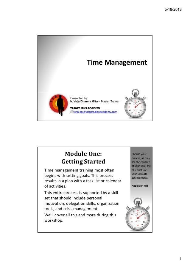 5/18/20131Time ManagementTime ManagementPresented by:Ir. Virja Dharma Gita – Master TrainerTARGET SALES ACADEMYvirja.dg@ta...