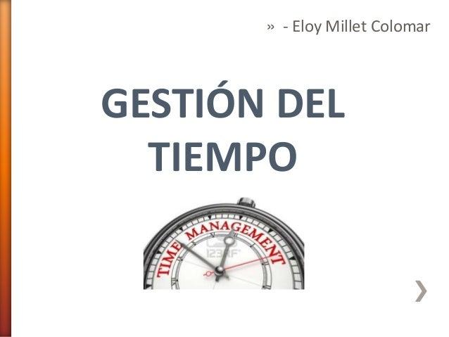 » - Eloy Millet ColomarGESTIÓN DELTIEMPO