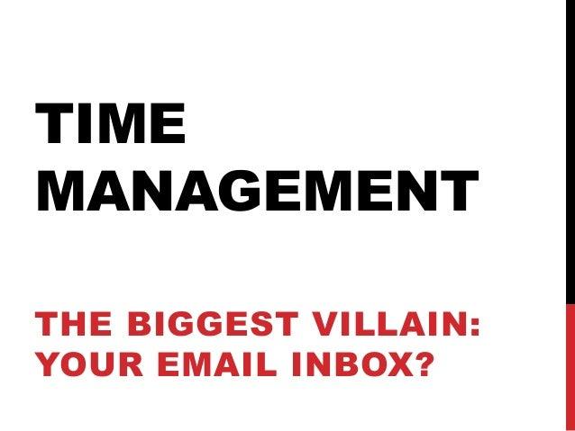 TIMEMANAGEMENTTHE BIGGEST VILLAIN:YOUR EMAIL INBOX?