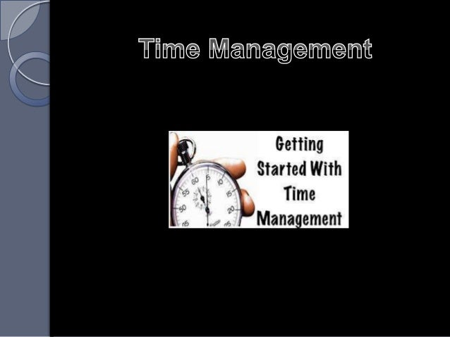  Time Management refers tomanaging time effectively sothat the right time isallocated to the right activity. Effective t...