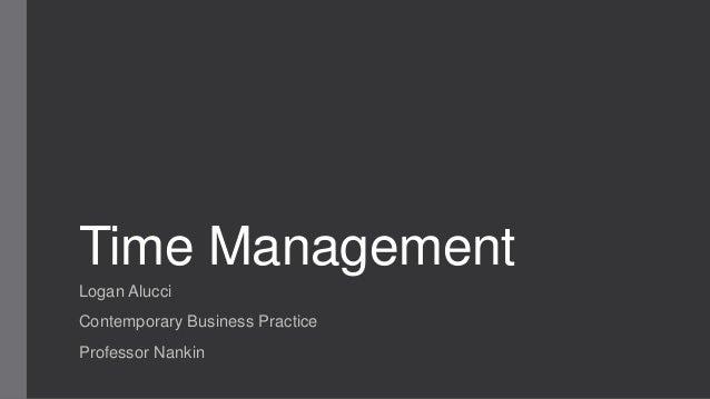 Time Management Logan Alucci Contemporary Business Practice Professor Nankin