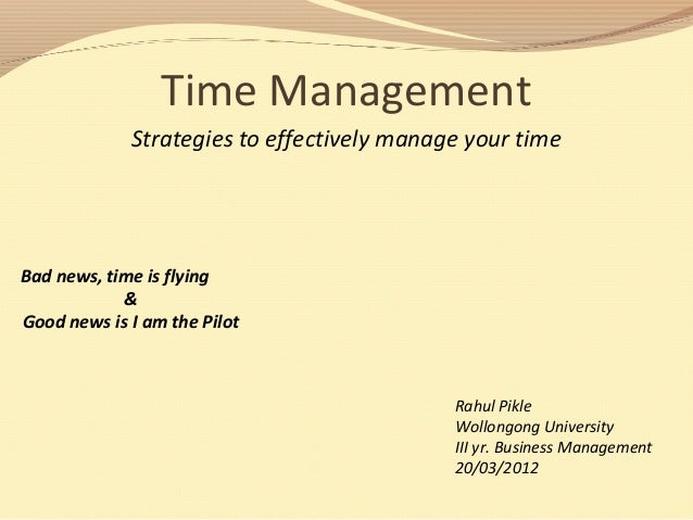 Time Management Strategies to effectively manage your time Bad news, time is flying & Good news is I am the Pilot Rahul Pi...