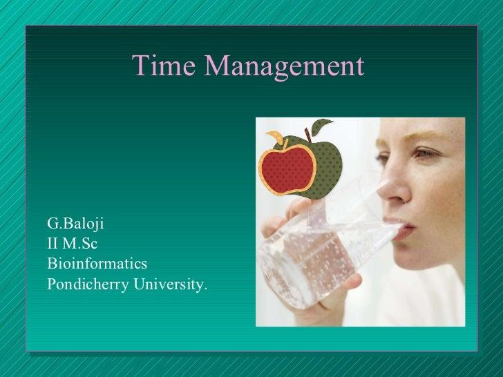 Time Management  G.Baloji II M.Sc Bioinformatics Pondicherry University.