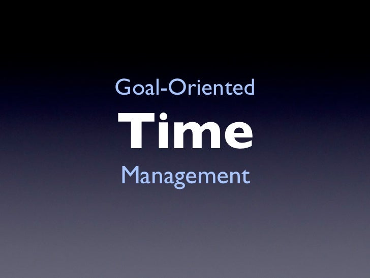 Goal-Oriented  Time Management