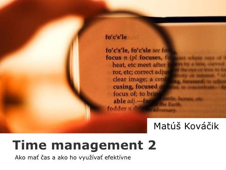 Matúš Kováčik  Time management 2 Ako mať čas a ako ho využívať efektívne