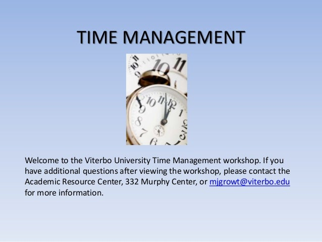 TIME MANAGEMENT Welcome to the Viterbo University Time Management workshop. If you have additional questions after viewing...