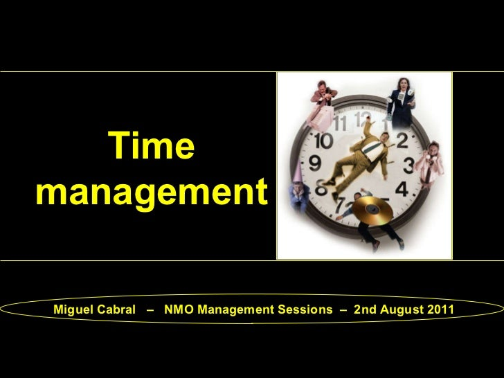 Time management Miguel Cabral  –  NMO Management Sessions  –  2nd August 2011