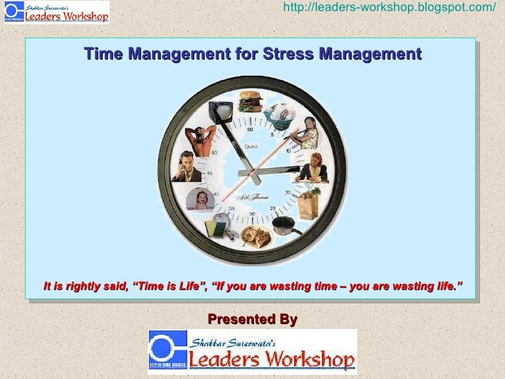 "Time Management for Stress Management Presented By It is rightly said, ""Time is Life"", ""If you are wasting time – you are ..."