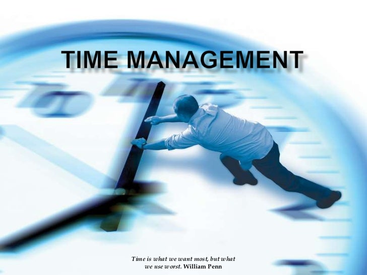 Time is what we want most, but what    we use worst. William Penn