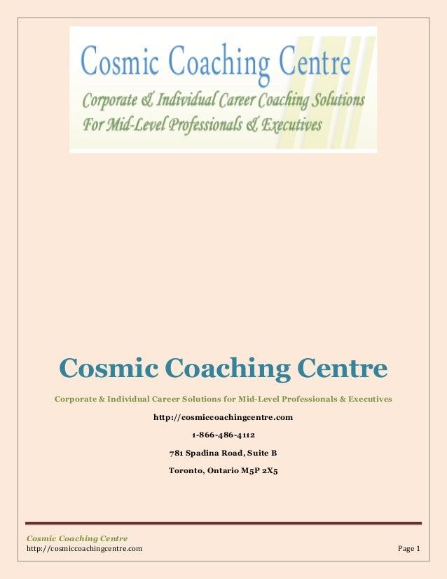 Cosmic Coaching Centre http://cosmiccoachingcentre.com Page 1 Cosmic Coaching Centre Corporate & Individual Career Solutio...