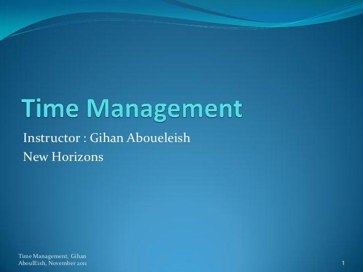 Instructor : Gihan Aboueleish New HorizonsTime Management, GihanAboulEish, November 2011         1