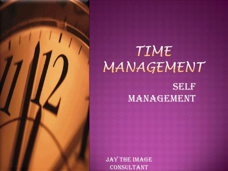 Time Management<br /> Self management<br />Jay the image consultant<br />