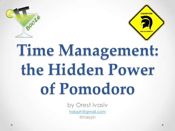 Time Management: the Hidden Power of Pomodoro<br />by Orest Ivasiv<br />halyph@gmail.com<br />@halyph<br />