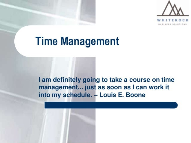 Time Management  I am definitely going to take a course on time management... just as soon as I can work it into my schedu...