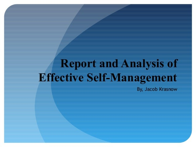 Report and Analysis of Effective Self-Management By, Jacob Krasnow