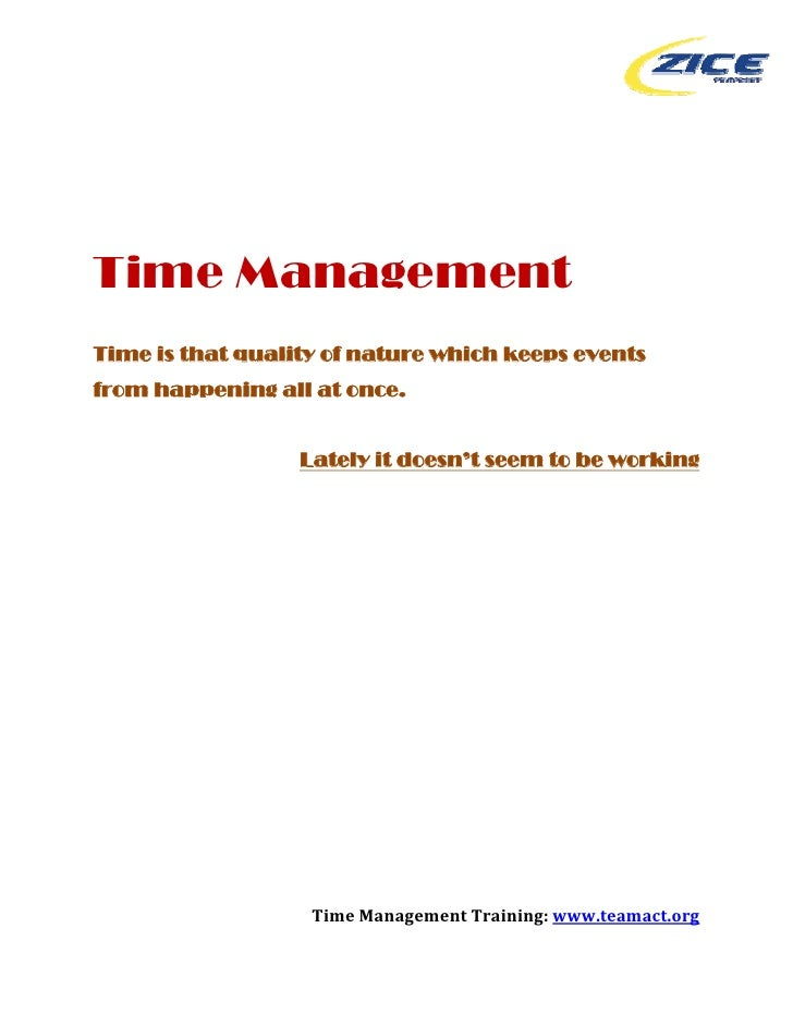 Time Management Time is that quality of nature which keeps events from happening all at once.                     La...