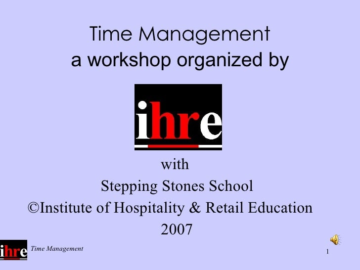Time Management a workshop organized by <ul><li>with  </li></ul><ul><li>Stepping Stones School </li></ul><ul><li>© Institu...