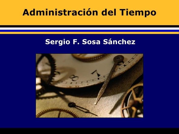 Administración del Tiempo       Sergio F. Sosa Sánchez