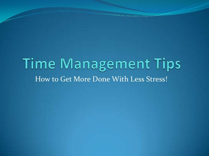 Time Management Tips<br />How to Get More Done With Less Stress!<br />