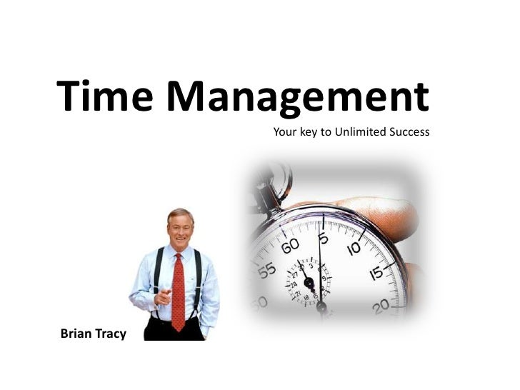 Time Management<br />Your key to Unlimited Success<br />Brian Tracy<br />