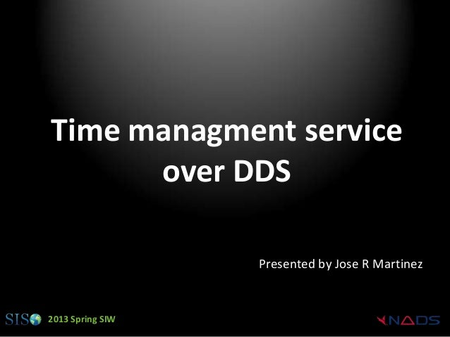 Time managment service      over DDS                  Presented by Jose R Martinez2013 Spring SIW