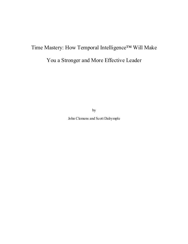 Time Mastery: How Temporal Intelligence™ Will Make You a Stronger and More Effective Leader by John Clemens and Scott Dalr...