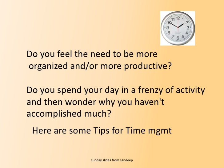 Do you feel the need to be more<br />organized and/or more productive? <br />Do you spend your day in a frenzy of activity...