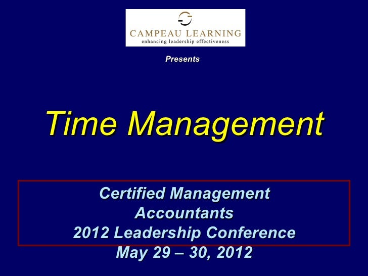 PresentsTime Management    Certified Management         Accountants 2012 Leadership Conference      May 29 – 30, 2012