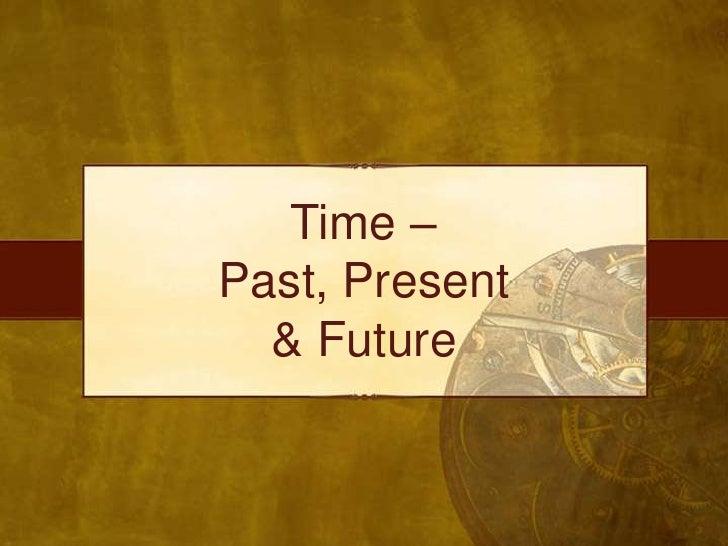 Time – <br />Past, Present <br />& Future<br />