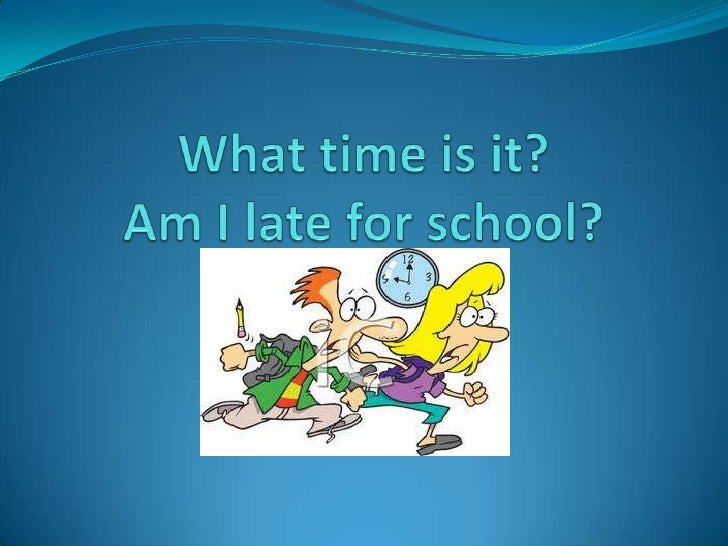 What time is it? Am I late for school?<br />