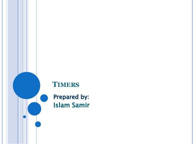 TIMERS Prepared by:  Islam Samir