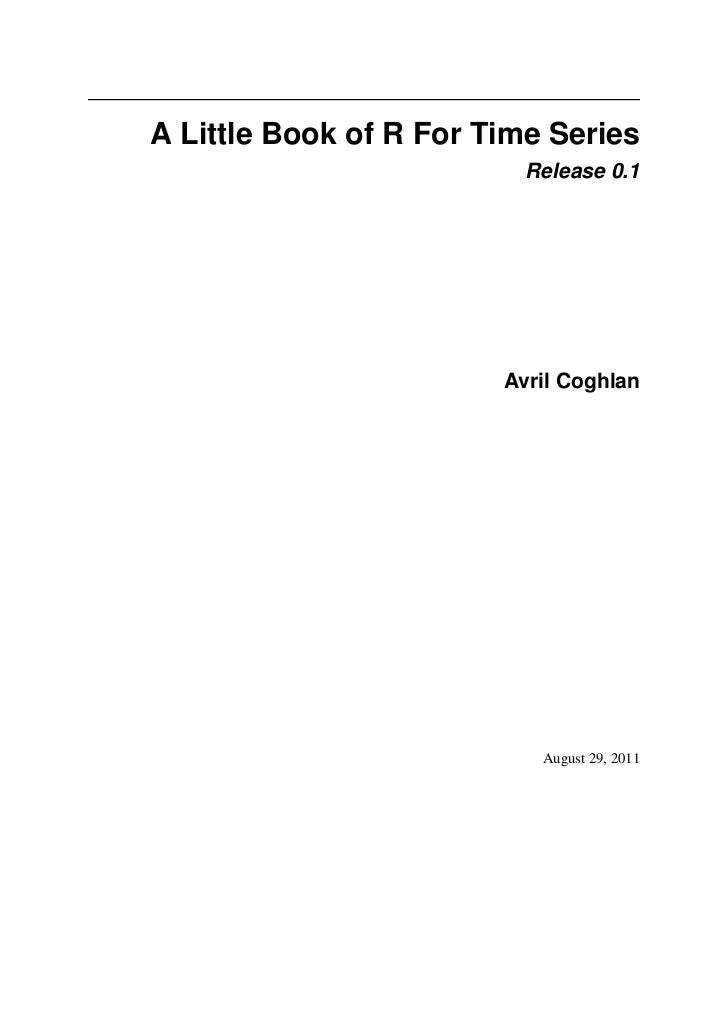 A Little Book of R For Time Series                          Release 0.1                        Avril Coghlan              ...