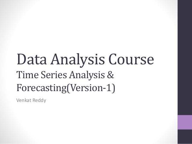 Data Analysis CourseTime Series Analysis &Forecasting(Version-1)Venkat Reddy