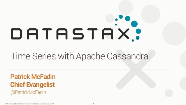 ©2013 DataStax Confidential. Do not distribute without consent. @PatrickMcFadin Patrick McFadin