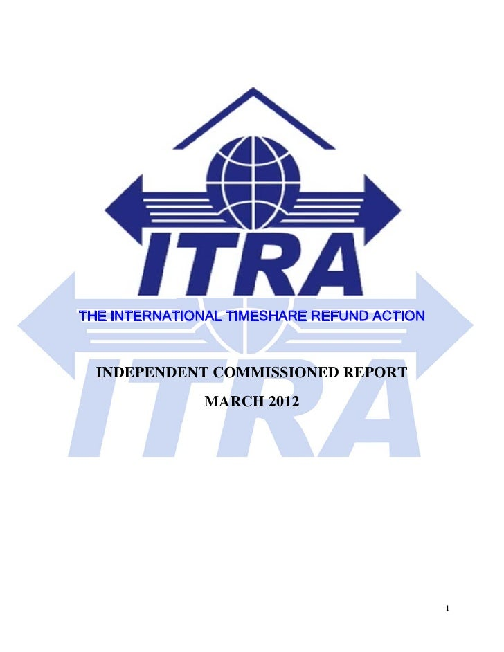 THE INTERNATIONAL TIMESHARE REFUND ACTION  INDEPENDENT COMMISSIONED REPORT              MARCH 2012                        ...