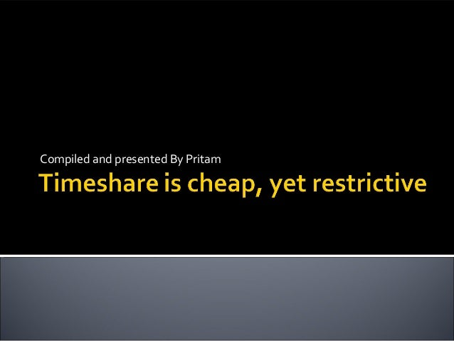 Timeshare is cheap, yet restrictive pritam batch 18