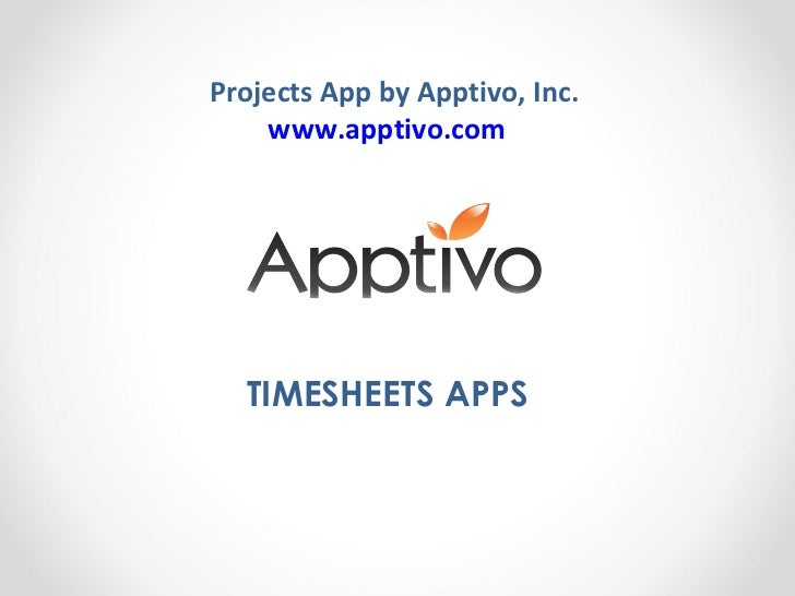 Projects App by Apptivo, Inc. www.apptivo.com   TIMESHEETS APPS