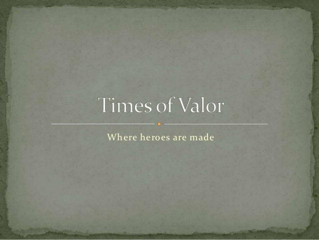 Times of valor