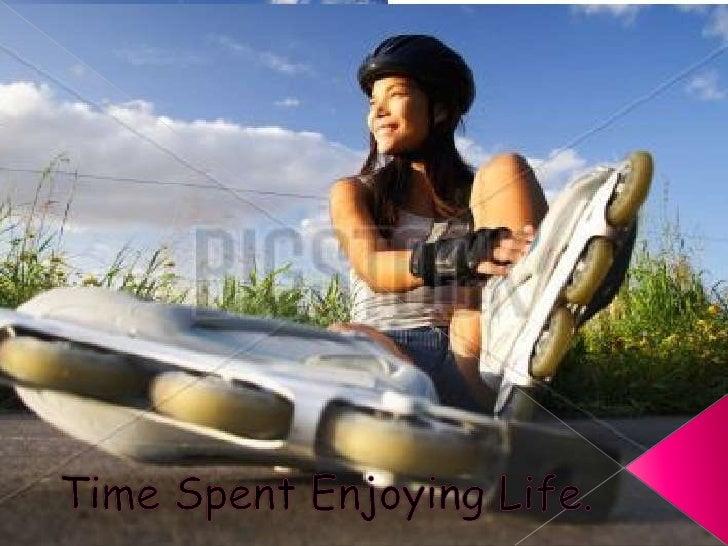 Time Spent Enjoying Life.<br />