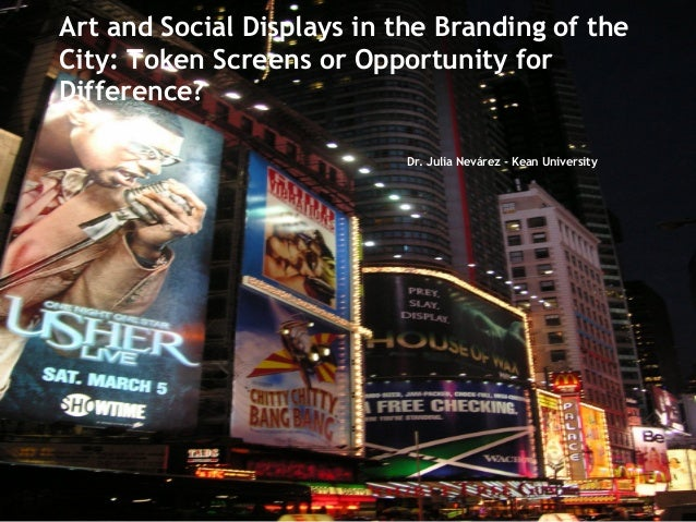 Art and Social Displays in the Branding of theCity: Token Screens or Opportunity forDifference?                           ...