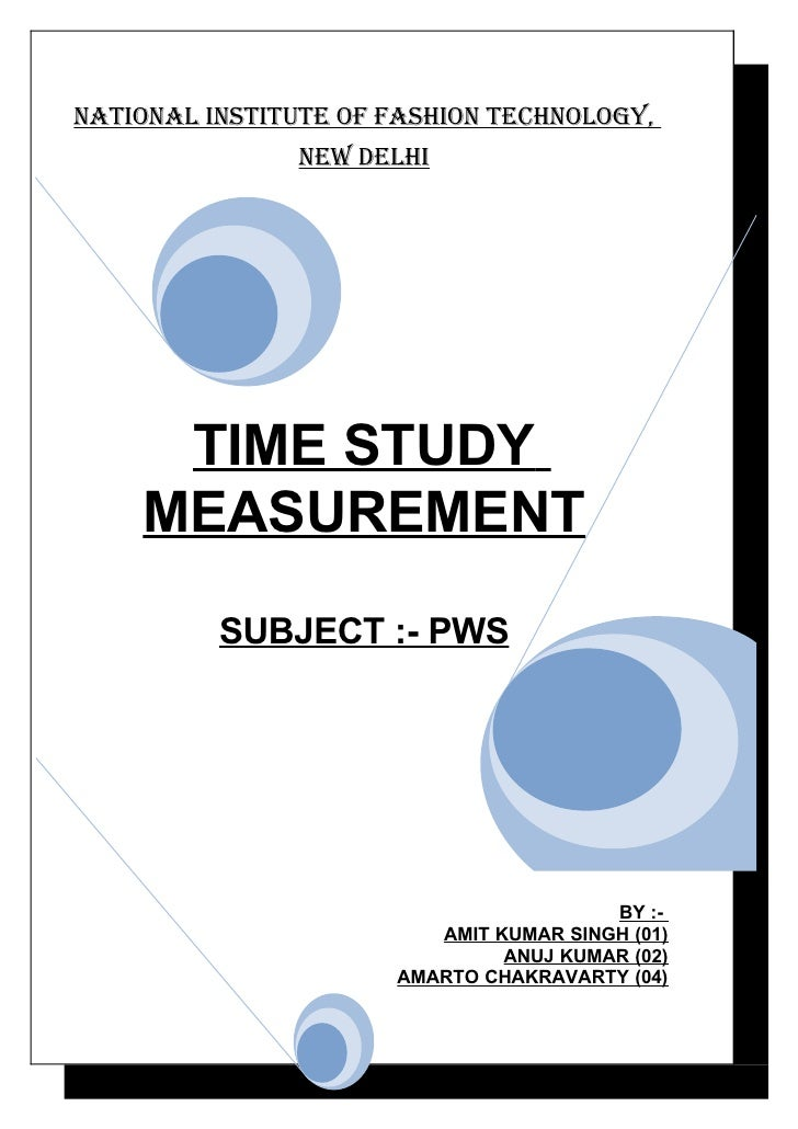 NatioNal iNstitute of fashioN techNology,                New Delhi          TIME STUDY     MEASUREMENT           SUBJECT :...