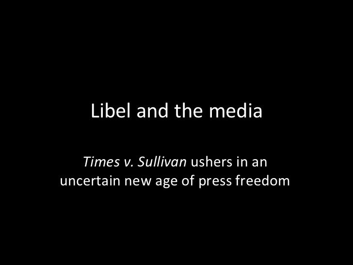 Libel and the media   Times v. Sullivan ushers in anuncertain new age of press freedom