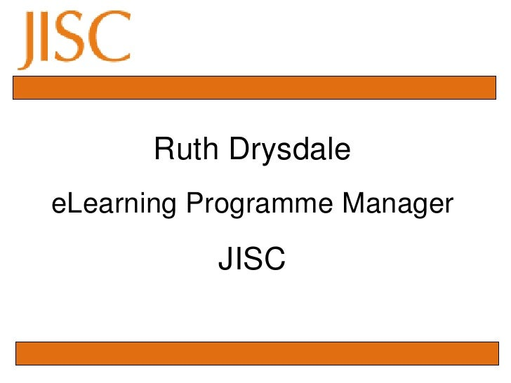 Ruth Drysdale  <br />eLearning Programme Manager<br />JISC<br />