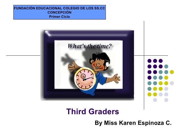Third Graders By Miss Karen Espinoza C. FUNDACIÓN EDUCACIONAL COLEGIO DE LOS SS.CC CONCEPCIÓN Primer Ciclo