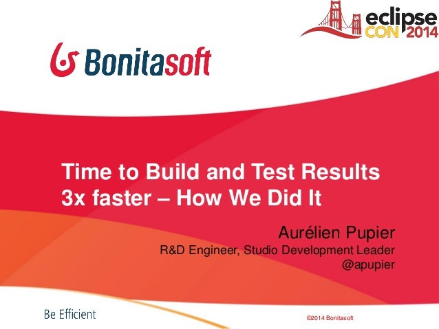 Time to Build and Test Results 3x faster – How We Did It Aurélien Pupier R&D Engineer, Studio Development Leader @apupier ...